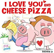 I Love You and Cheese Pizza: A story about the meaning of love