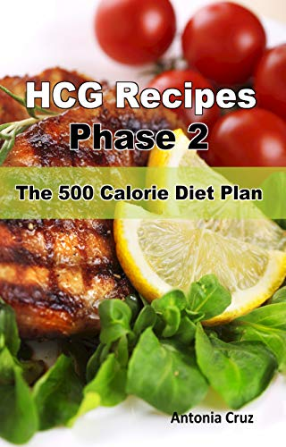 Pdf Fitness HCG Recipes Phase 2: The 500 Calorie Diet Plan