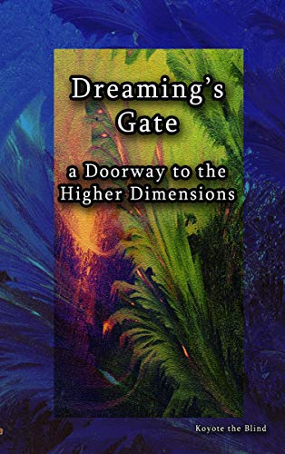 Dreaming S Gate A Doorway To The Higher Dimensions Spiritual Technologies Book 1