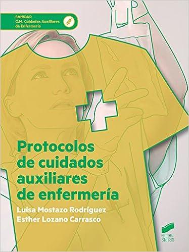 Protocolos De Cuidados Auxiliares De Enfermería por Luisa Mostazo Rodríguez epub
