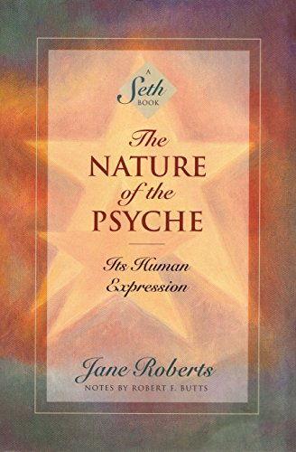 The Nature Of The Psyche  Its Human Expression  A Seth Book