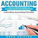 Accounting: The Ultimate Guide to Accounting for Beginners: Learn the Basic Accounting Principles Audiobook by Greg Shields Narrated by Dryw McArthur