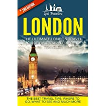 London: The Ultimate London Travel Guide By A Traveler For A Traveler: The Best Travel Tips; Where To Go, What To See And Much More