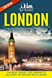 London: The Ultimate London Travel Guide By A Traveler For A Traveler: The Best Travel Tips; Where To Go, What To See And Much More (Lost Travelers, ... London Travel Guide, Best of LONDON Travel)