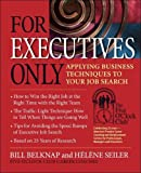 For Executives Only: Applying Business Techniques to Your Job Search (Five O'Clock Club)