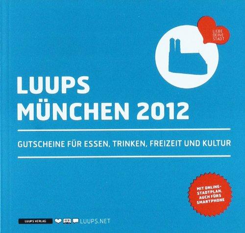 LUUPS - MÜNCHEN 2012: Gutscheine für Essen, Trinken, Freizeit und Kultur