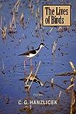 The Lives of Birds, C. G. Hanzlicek, 1893670996