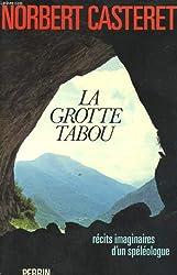 La Grotte tabou : Récits imaginaires d'un spéléologue