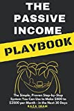 The Passive Income Playbook: The Simple, Proven, Step-by-Step System You Can Use to Make 500 to 2500 per Month of Passive Income in the Next 30 Days