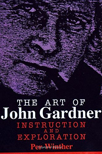 The Art of John Gardner: Instruction and Exploration (SUNY Series in American Literature)