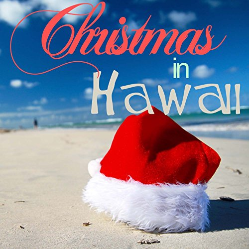 Hawaii Christmas (Christmas in Hawaii - 20 Hawaiian Favorites for Holiday Paradise Like Silent Night, Twelve Days of Christmas, Deck the Halls, Ave Maria, White Christmas, Auld Lang Syne, And More)