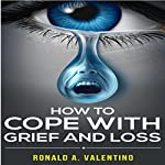 How to Cope with Grief and Loss: Recover Quickly from Loss | Ronald Valentino