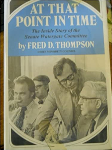 At that point in time: The inside story of the Senate Watergate Committee: Fred D Thompson: 9780812905366: Amazon.com: Books