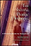 img - for The Initial Public Offering: A Practice Guide for Executives (Whole IPO Transactional Process for Executives About to Undertake Going Public) book / textbook / text book