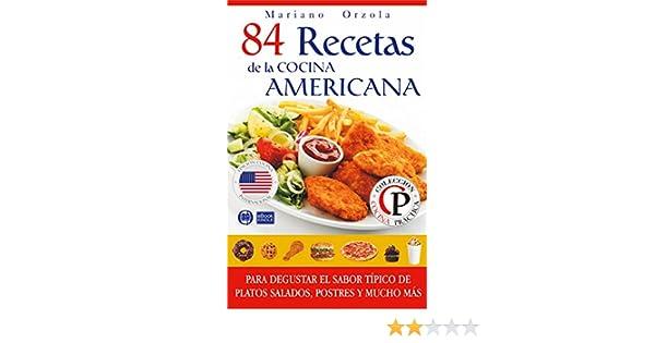 Amazon.com: 84 RECETAS DE LA COCINA AMERICANA: Para degustar el sabor típico de platos salados, postres y mucho más (Colección Cocina Práctica) (Spanish ...