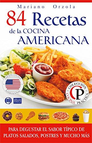 84 RECETAS DE LA COCINA AMERICANA: Para degustar el sabor típico de platos salados,