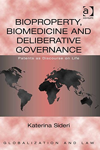 Download Bioproperty, Biomedicine and Deliberative Governance: Patents as Discourse on Life (Globalization and Law) Pdf