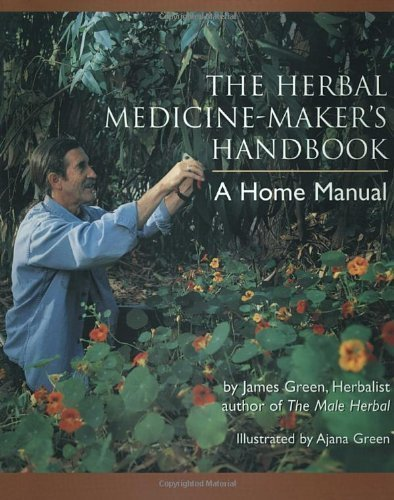 The Herbal Medicine Maker's Handbook: A Home Manual by Green, James (2000) - Green Medicine