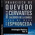 Antología Poética III [Poetic Anthology III] Audiobook by Francisco de Quevedo, Miguel de Cervantes, Calderon de la Barca, Juan de Mena, José de Espronceda Narrated by Nuria Marin