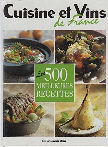 Les 500 Meilleures Recettes Cuisine Et Vins De France Thierry