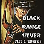 Black Range Silver: Old West Novels, Book 37 | Paul L. Thompson
