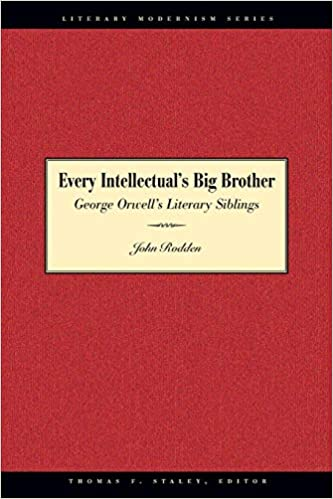 Every Intellectuals Big Brother: George Orwells Literary Siblings (Literary Modernism)