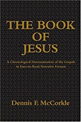 The Book of Jesus: A Chronological Harmonization of the Gospels in Easy-to-Read Narrative Format