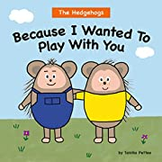 Because I Wanted To Play With You (A Book About Friendship and Digital Devices)