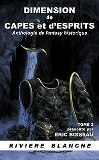 Dimension de Capes et d'Esprits, tome 2 : Anthologie de fantasy historique par Eric Boissau