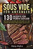 Sous Vide für Anfänger: 130 Rezepte für puren Genuss. Kochbuch für gesunde und köstliche Sous Vide Gerichte für Fleisch, Fisch, Gemüse und Desserts (German Edition)