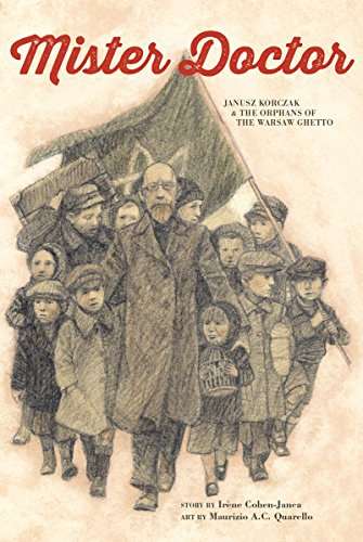 Mister Doctor: Janusz Korczak and the Orphans of the Warsaw Ghetto