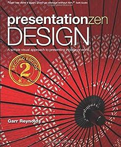 Presentation Zen Design: Simple Design Principles and Techniques to Enhance Your Presentations (2nd Edition) (Graphic Design & Visual Communication Courses)