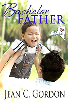 Bachelor Father (Upstate NY . . . where love is a little sweeter Book 1) by [Gordon, Jean C.]
