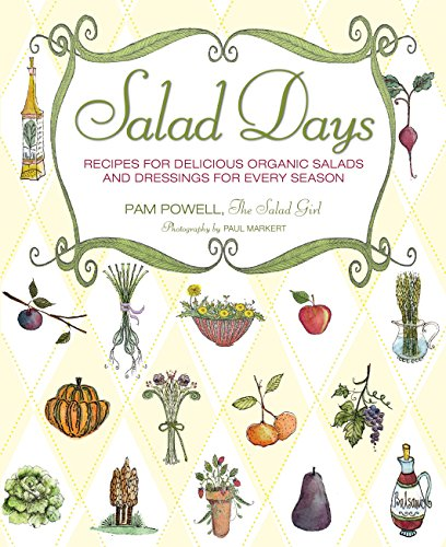 Salad Days: Recipes for Delicious Organic Salads and Dressings for Every Season (Best Coleslaw Dressing Recipe)