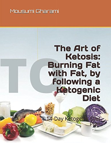 Read Online The Art of Ketosis: Burning Fat with Fat, by following a Ketogenic Diet: 14-Day Ketogenic Diet Plan pdf epub