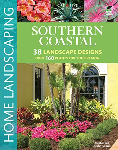 Southern Coastal Home Landscaping (Creative Homeowner) 38 Landscape Designs using Over 160 Plants Best Suited to the Salt Air of the AL, GA, FL, LA, MS, SC, & TX Coast, with 375 Photos & Illustrations (Ga Ms)