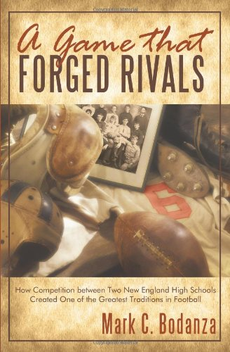 A Game That Forged Rivals: How Competition Between Two New England High Schools Created One of the Greatest Traditions in Football