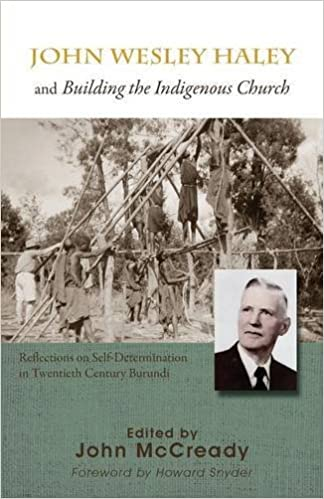 Book John Wesley Haley and Building the Indigenous Church: Reflections on Self-Determination in Twentieth Century Burundi