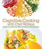 Image of Cognitive Cooking with Chef Watson: Recipes for Innovation from IBM & the Institute of Culinary Education