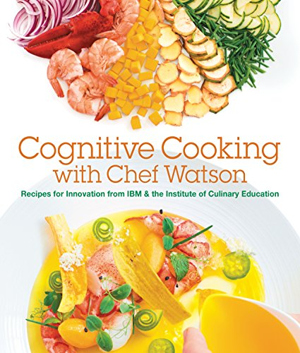 Cognitive Cooking with Chef Watson: Recipes for Innovation from IBM & the Institute of Culinary Education by IBM, Institute of Culinary Education