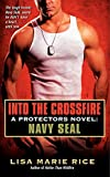 img - for Into the Crossfire: A Protectors Novel: Navy SEAL (The Protectors Trilogy) book / textbook / text book