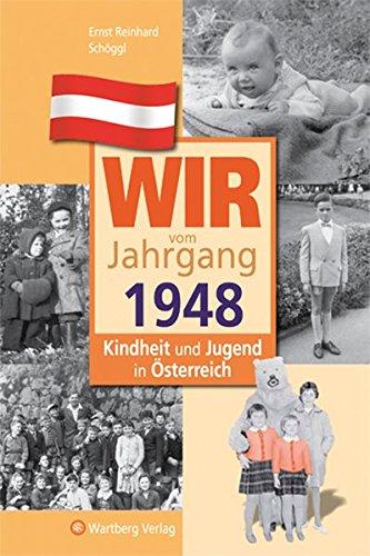 Wir vom Jahrgang 1948 - Kindheit und Jugend in Österreich (Jahrgangsbände Österreich)