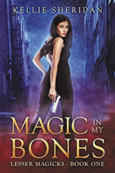 Magic in my Bones (Lesser Magicks Book 1) by [Sheridan, Kellie]