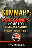 Summary: Miss Peregrine's Home for Peculiar Children: Summary & Highlights with BONUS Critics Circle by Slim Reads (2016-04-14)
