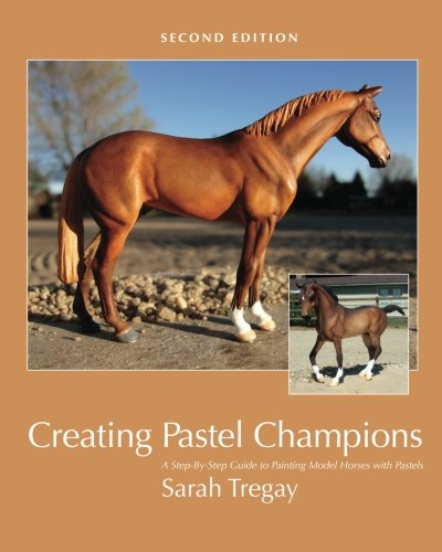Creating Pastel Champions: A Step-By-Step Guide to Painting Model Horses with Pastels