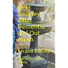 NPH: Journey into Dementia and Out Again: Second Edition