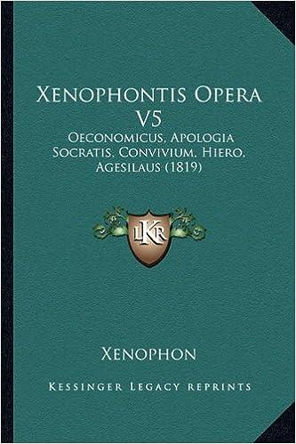 Xenophontis Opera V5: Oeconomicus, Apologia Socratis, Convivium, Hiero, Agesilaus (1819)