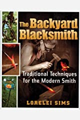 The Backyard Blacksmith: Traditional Techniques for the Modern Smith by Lorelei Sims (1-Aug-2009) Hardcover Unknown Binding