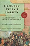 "Blain Roberts and Ethan J. Kytle, ""Denmark Vesey's Garden: Slavery and Memory in the Cradle of the Confederacy"" (The New Press, 2018)"