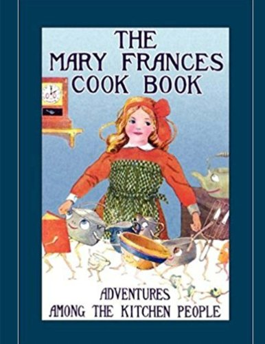 The Mary Frances Cook Book: Or, Adventures Among the Kitchen People by Jane Fryer